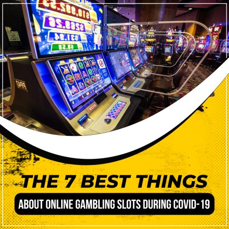 The 7 Best Things About Online Gambling Slots during COVID-19