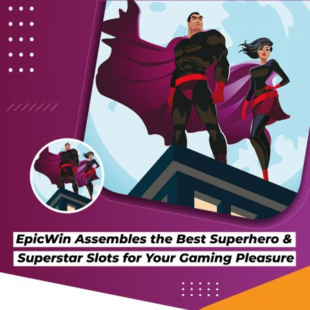 EpicWin Assembles the Best Superhero & Superstar Slots for Your Gaming Pleasure