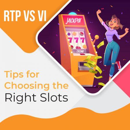 RTP vs VI: Tips for Choosing the Right Slots
