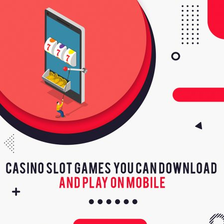 10 Casino Slots Games You Can Download and Play on Mobile