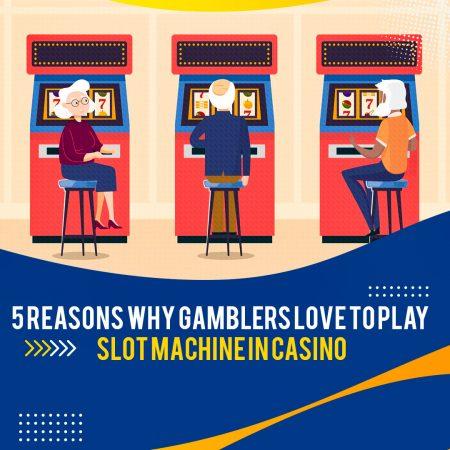 5 Reasons Why Gamblers Love to Play Slot Machine In Casino
