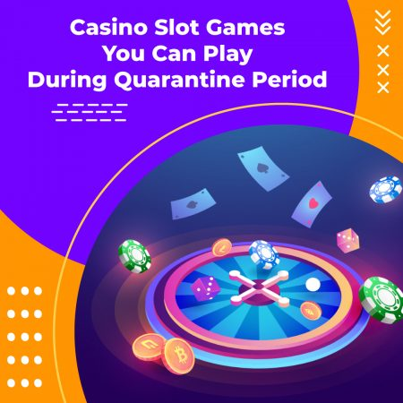 Online Casino Slot Games You Can Play During Quarantine Period