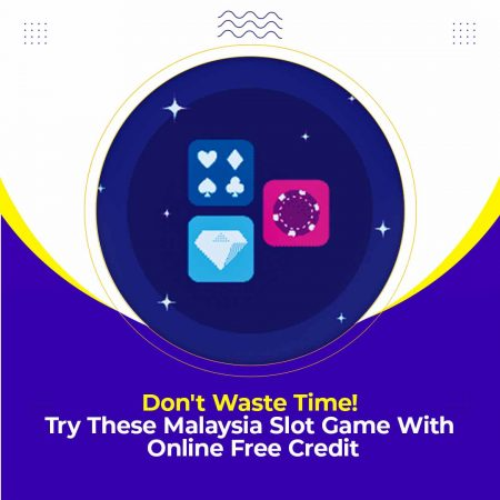 Don't Waste Time! Try These Malaysia Slot Game With Online Free Credit