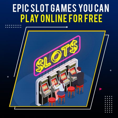 Epic Slot Games You Can Play Online For Free
