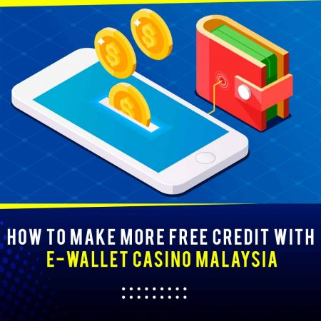 How To Make More Free Credit with E-Wallet Casino Malaysia
