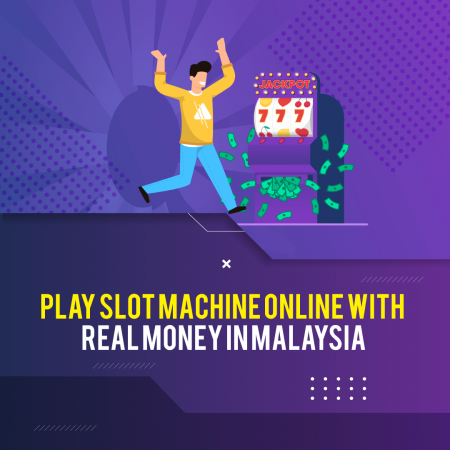Play Slot Machine Online with Real Money in Malaysia