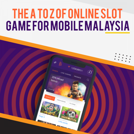 The A to Z of Online Slot Game For Mobile Malaysia
