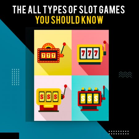 The All Types of Slot Games You Should Know