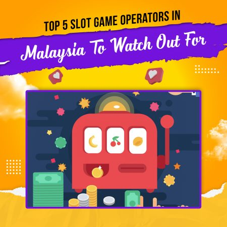 Top 5 Slot Game Operators In Malaysia To Watch Out For