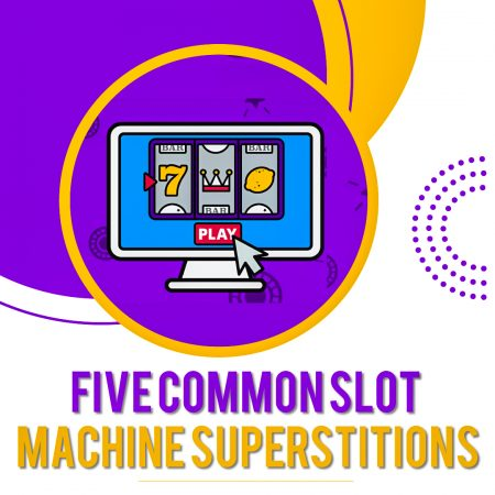Top 5 Common Slot Machine Superstitions