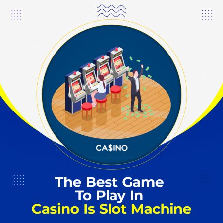 The Best Game To Play In Casino Is Slot Machine