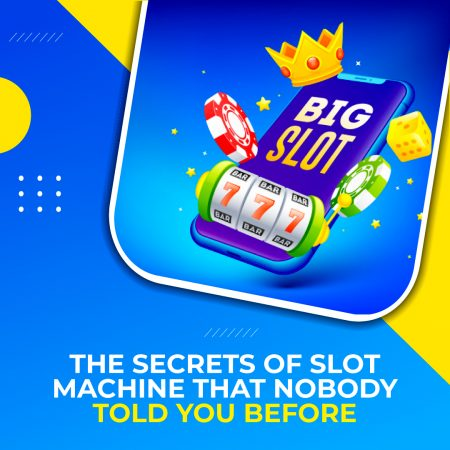The Secrets of Slot Machine that Nobody Told You Before