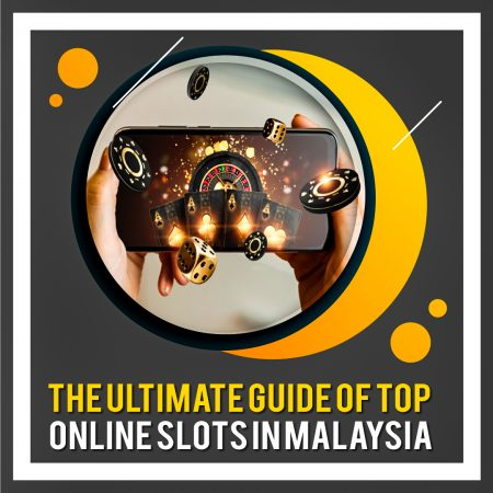 The Ultimate Guide of Top Online Slots In Malaysia