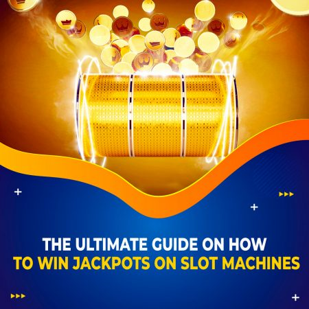 The Ultimate Guide on How to Win Jackpots on Slot Machines