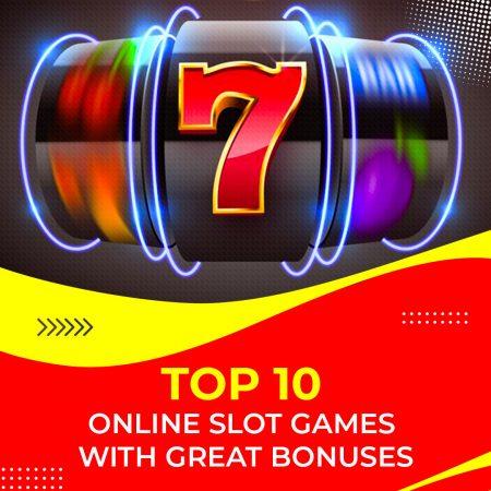 Top 10 Online Slot Games With The Best Bonus