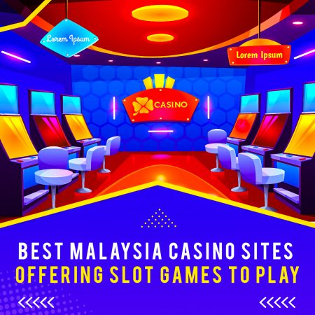 Best Malaysia Casino Sites Offering Slot Games to Play