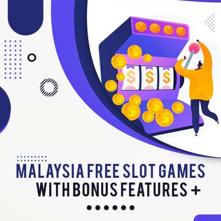 Malaysia Free Slot Games with Bonus Features