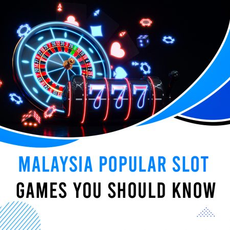 Malaysia Popular Slot Games You Should Know