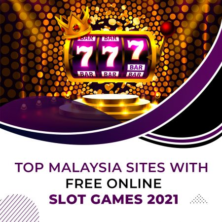Top Malaysia Sites with Free Online Slot Games 2021