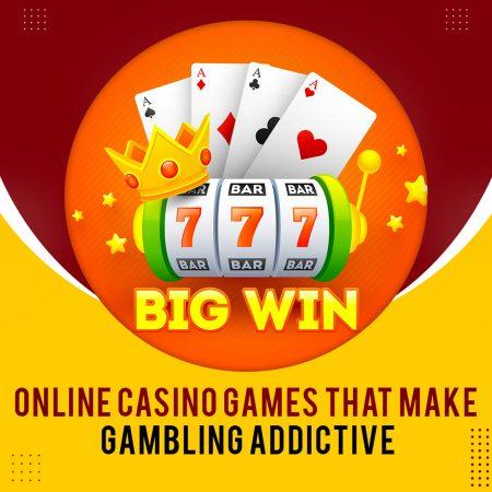 Online Casino Games That Make Gambling Addictive