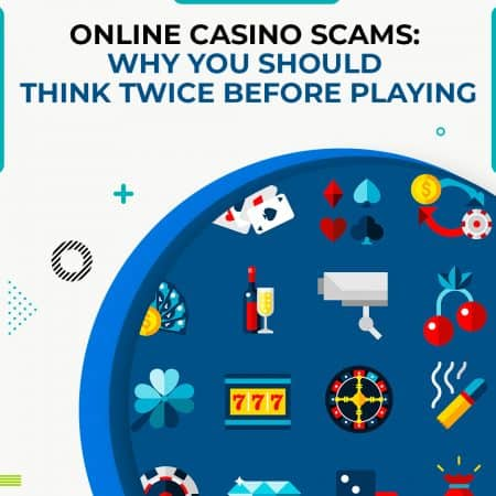 Online Casino Scams: Why You Should Think Twice Before Playing