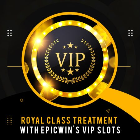 Royal Class Treatment with Epicwin's VIP Slots