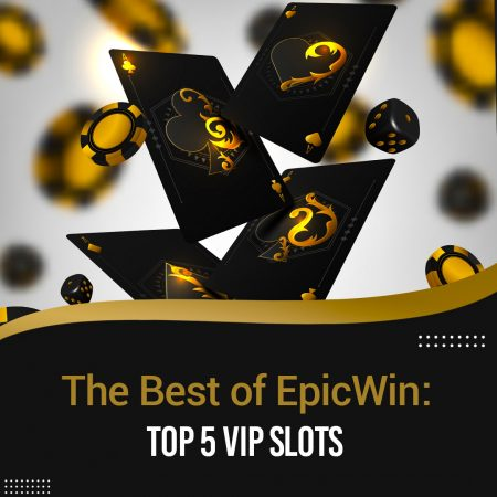 The Best of EpicWin: Top 5 VIP Slots