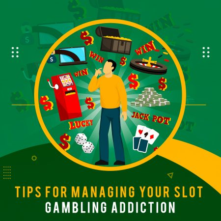 Tips for Managing Your Slot Gambling Addiction
