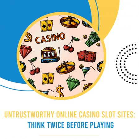 Untrustworthy Online Casino Slot Sites: Think Twice Before Playing