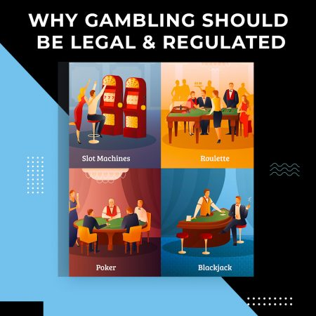 Why Gambling Should Be Legal & Regulated