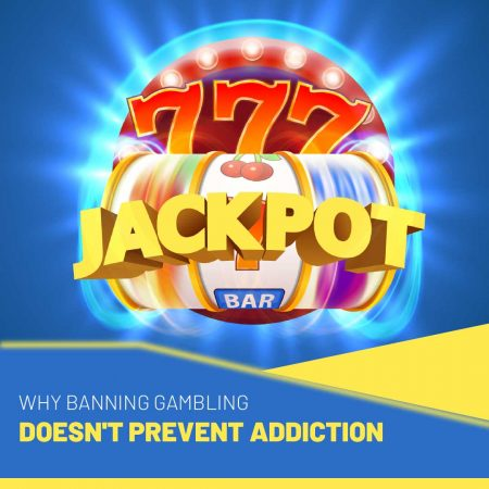 Why Banning Gambling Doesn't Prevent Addiction