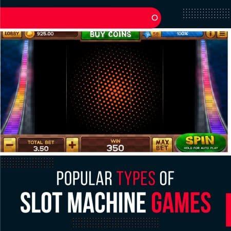 Popular Types of Slot Machine Games
