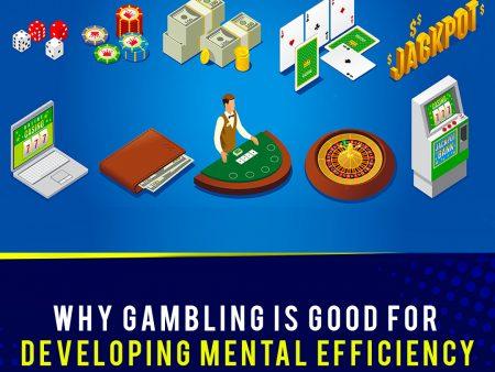 Why Gambling Is Good for Developing Mental Efficiency