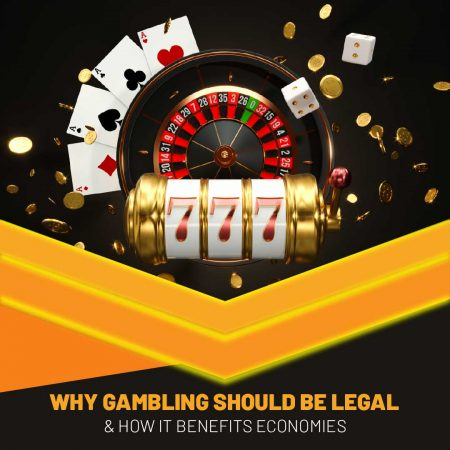 Why Gambling Should Be Legal & How It Benefits Economies