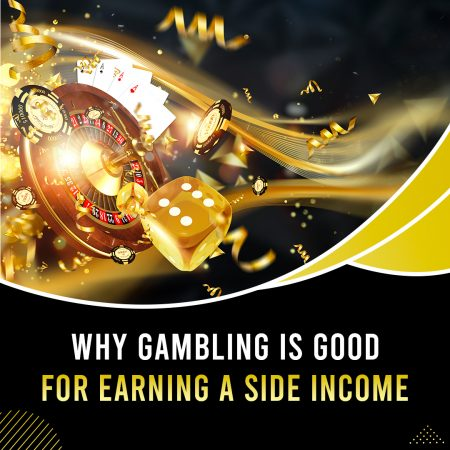 Why Gambling Is Good for Earning A Side Income