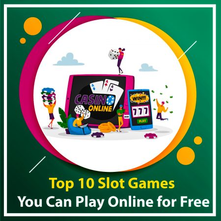 Top 10 Slot Games You Can Play Online for Free